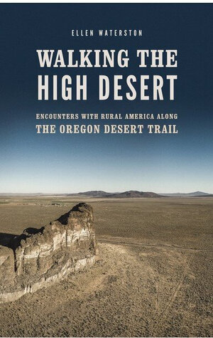 Walking+the+High+Desert+Encounters+with+Rural+America+along+the+Oregon+Desert+Trail